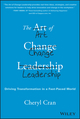 The Art of Change Leadership: Driving Transformation In a Fast-Paced World  (1119124751) cover image