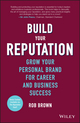 Build Your Reputation: Grow Your Personal Brand for Career and Business Success (1119274451) cover image