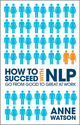 How to Succeed with NLP: Go from Good to Great at Work (1907293051) cover image
