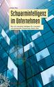 Schwarmintelligenz im Unternehmen: Wie sich vernetzte Intelligenz für Innovation und permanente Erneuerung nutzen lässt (3895787051) cover image
