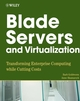 Blade Servers and Virtualization: Transforming Enterprise Computing While Cutting Costs (0470139552) cover image