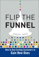 Flip the Funnel: How to Use Existing Customers to Gain New Ones (0470487852) cover image