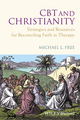 CBT and Christianity: Strategies and Resources for Reconciling Faith in Therapy (0470683252) cover image