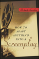 How to Adapt Anything into a Screenplay (0471225452) cover image