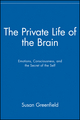 The Private Life of the Brain: Emotions, Consciousness, and the Secret of the Self (0471399752) cover image