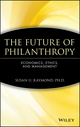 The Future of Philanthropy: Economics, Ethics, and Management (0471638552) cover image