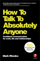How To Talk To Absolutely Anyone: Confident Communication for Work, Life and Relationships, 2nd Edition (0857087452) cover image