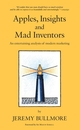 Apples, Insights and Mad Inventors: An Entertaining Analysis of Modern Marketing (0470029153) cover image