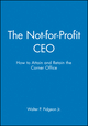 The Not-for-Profit CEO: How to Attain and Retain the Corner Office, Textbook and Workbook (0470050853) cover image