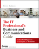 The IT Professional's Business and Communications Guide: A Real-World Approach to CompTIA A+ Soft Skills (0470126353) cover image