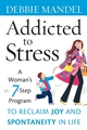 Addicted to Stress: A Woman's 7 Step Program to Reclaim Joy and Spontaneity in Life (0470343753) cover image