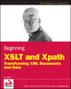 Beginning XSLT and XPath: Transforming XML Documents and Data (0470477253) cover image