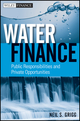 Water Finance: Public Responsibilities and Private Opportunities (0470767553) cover image