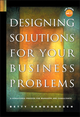 Designing Solutions for Your Business Problems: A Structured Process for Managers and Consultants (0787967653) cover image