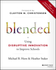 Blended: Using Disruptive Innovation to Improve Schools (1118955153) cover image