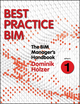 The BIM Manager's Handbook, Part 1: Best Practice BIM (1118987853) cover image