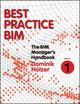 The BIM Manager's Handbook, Part 1: Best Practice BIM (1118987853) cover image
