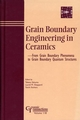 Grain Boundary Engineering in Ceramics: From Grain Boundary Phenomena to Grain Boundary Quantum Structures: Proceedings of the Japan Fine Ceramics Center Workshop, March 15-17, 2000, in Nagoya, Japan, Ceramic Transactions, Volume 118 (1574981153) cover image