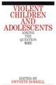 Violent Children and Adolescents: Asking the Question Why? (1861561253) cover image