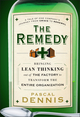 The Remedy: Bringing Lean Thinking Out of the Factory to Transform the Entire Organization (0470556854) cover image
