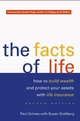 The Facts of Life: How to Build Wealth and Protect Your Assets with Life Insurance, 2nd Edition (0470833254) cover image