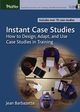 Instant Case Studies: How to Design, Adapt, and Use Case Studies in Training (0787968854) cover image