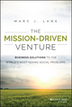 The Mission-Driven Venture: Business Solutions to the World s Most Vexing Social Problems (1118336054) cover image