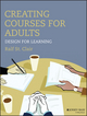 Creating Courses for Adults: Design for Learning (1118747054) cover image