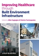 Improving Healthcare through Built Environment Infrastructure (1405158654) cover image