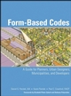 Form Based Codes: A Guide for Planners, Urban Designers, Municipalities, and Developers
