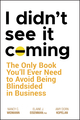 I Didn't See It Coming: The Only Book You'll Ever Need to Avoid Being Blindsided in Business (0470116455) cover image