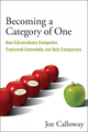 Becoming a Category of One: How Extraordinary Companies Transcend Commodity and Defy Comparison, 2nd Edition (0470496355) cover image