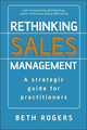 Rethinking Sales Management: A Strategic Guide for Practitioners (0470513055) cover image