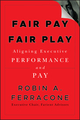 Fair Pay, Fair Play: Aligning Executive Performance and Pay (0470571055) cover image