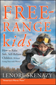 Free-Range Kids, How to Raise Safe, Self-Reliant Children (Without Going Nuts with Worry) (0470574755) cover image