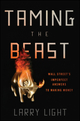 Taming the Beast: Wall Street's Imperfect Answers to Making Money (0470602155) cover image