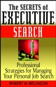 The Secrets of Executive Search: Professional Strategies for Managing Your Personal Job Search (0471244155) cover image