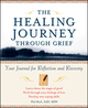 The Healing Journey Through Grief: Your Journal for Reflection and Recovery (0471295655) cover image