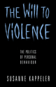The Will to Violence: The Politics of Personal Behaviour (0745613055) cover image