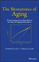 The Biostatistics of Aging: From Gompertzian Mortality to an Index of Aging-Relatedness (1118645855) cover image
