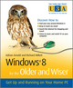 Windows 8 for the Older and Wiser: Get Up and Running on Your Computer (1119941555) cover image