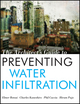 The Architect's Guide to Preventing Water Infiltration  (0470401656) cover image