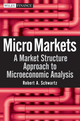Micro Markets: A Market Structure Approach to Microeconomic Analysis (0470447656) cover image