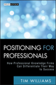 Positioning for Professionals: How Professional Knowledge Firms Can Differentiate Their Way to Success (0470587156) cover image
