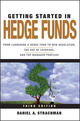 Getting Started in Hedge Funds: From Launching a Hedge Fund to New Regulation, the Use of Leverage, and Top Manager Profiles, 3rd Edition (0470630256) cover image