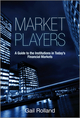 Market Players: A Guide to the Institutions in Today's Financial Markets (0470665556) cover image