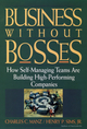 Business Without Bosses: How Self-Managing Teams Are Building High- Performing Companies  (0471127256) cover image