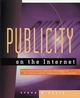 Publicity on the Internet: Creating Successful Publicity Campaigns on the Internet and the Commercial Online Services (0471161756) cover image