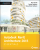 Autodesk Revit Architecture 2015 Essentials: Autodesk Official Press (1118870956) cover image