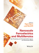 Nanoscale Ferroelectrics and Multiferroics: Key Processing and Characterization Issues, and Nanoscale Effects, 2 Volumes (1118935756) cover image